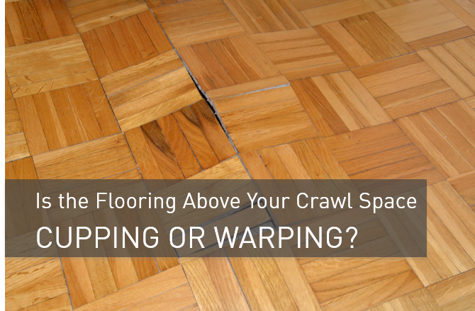 Is the flooring above your crawl space cupping or warping for Hardwood floors warping