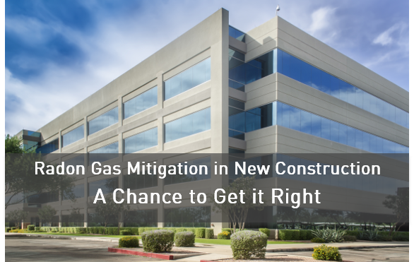 Radon Gas Mitigation in New Construction – A Chance to Get it Right